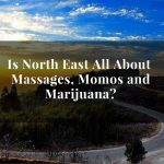 Is North East all about Massages, Momos and Marijuana?